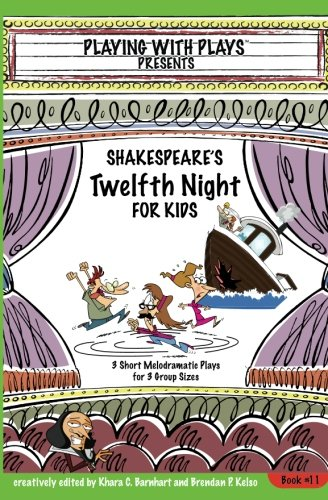 Shakespeare's Twelfth Night for Kids: 3 Short Melodramatic Plays for 3 Group Sizes (Playing with Plays) (Volume 11)