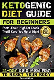 Ketogenic Diet Guide for Beginners: 21-Day Keto Meal Plan To Reset Your Body. 45 Ketogenic Diet Recipes (keto eating, keto eating plan, keto easy recipes, ... guide, keto complete guide, keto bible)