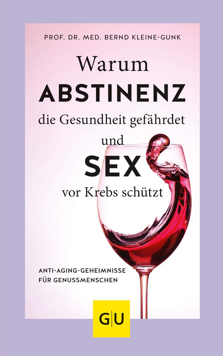Warum Abstinenz Die Gesundheit Gefährdet Und Sex Vor Krebs Schützt  Anti Aging Geheimnisse Für Genussmenschen  GU Einzeltitel Gesundheit Alternativheilkunde