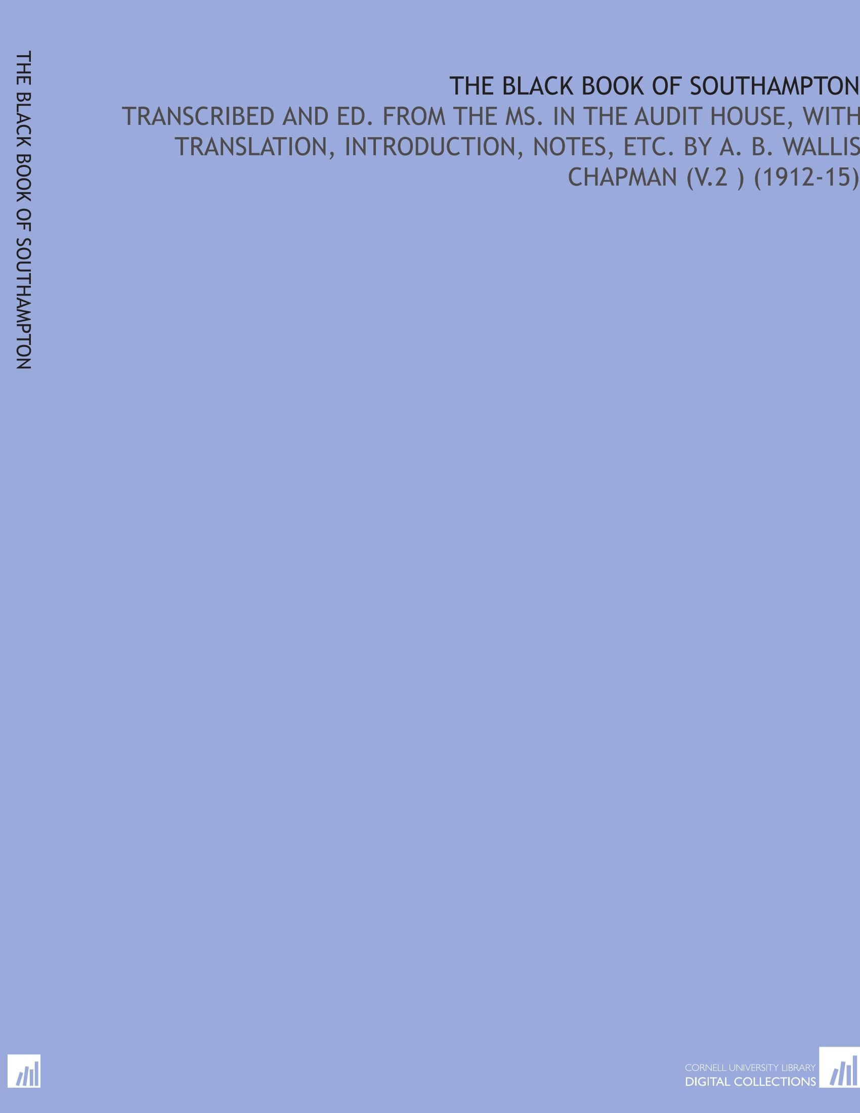 The Black Book of Southampton: Transcribed and Ed. From the Ms. In the Audit House, With Translation, Introduction, Notes, Etc. By a. B. Wallis Chapman (V.2 ) (1912-15) pdf epub
