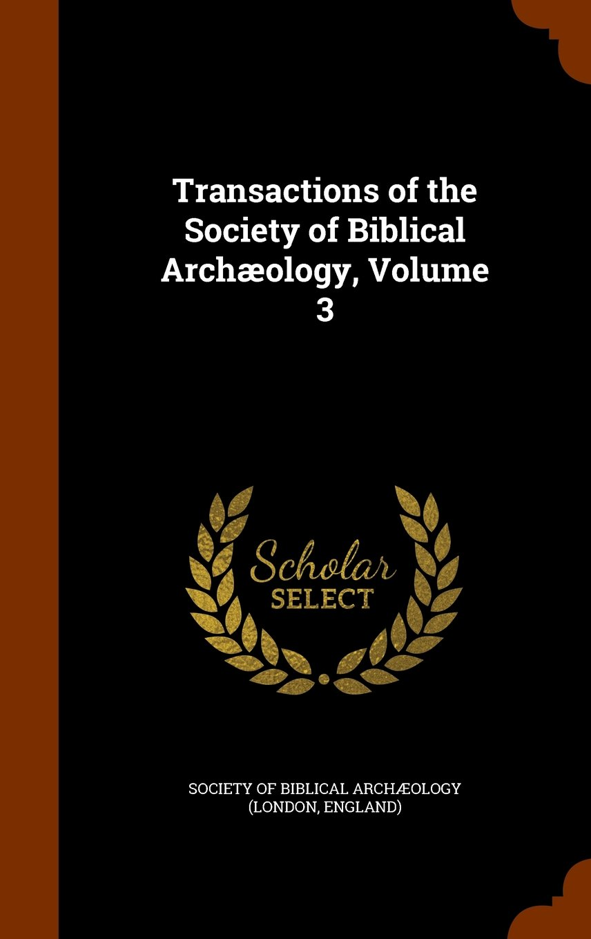 Download Transactions of the Society of Biblical Archæology, Volume 3 pdf