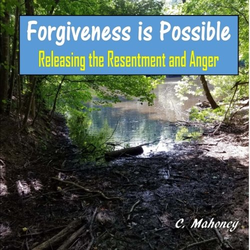 Read Online Forgiveness is Possible: Releasing the Resentment and Anger ebook
