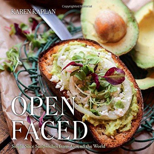 Open Faced: Single-Slice Sandwiches from Around the World by Karen Kaplan