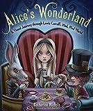 Alice's Wonderland: A Visual Journey through Lewis Carroll's Mad, Mad World
