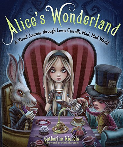 (Alice's Wonderland: A Visual Journey through Lewis Carroll's Mad, Mad)