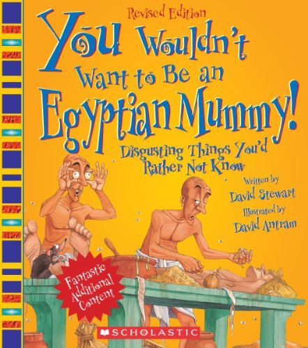 You Wouldn't Want to Be an Egyptian Mummy!: Digusting Things You'd Rather Not Know