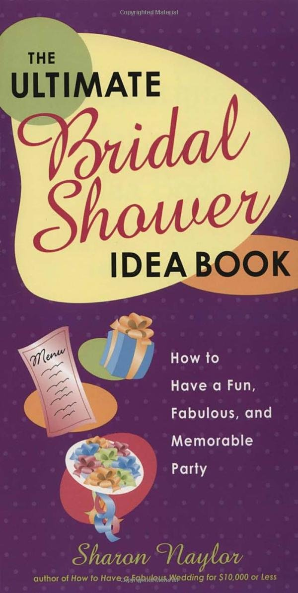 the ultimate bridal shower idea book how to have a fun fabulous and memorable party sharon naylor 9780761563693 amazoncom books