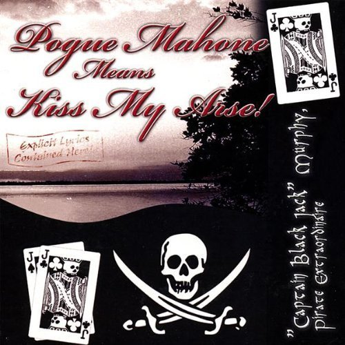 Pogue Mahone Means Kiss My Arse by Pirate Extraordinaire