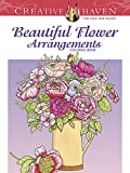 Creative Haven Beautiful Flower Arrangements Coloring Book (Adult Coloring)
