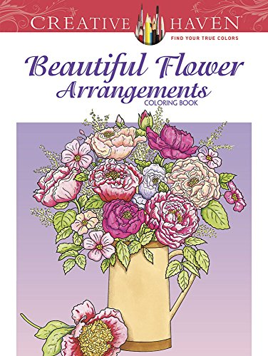 Creative Haven Beautiful Flower Arrangements Coloring Book (Adult Coloring) (Flower Arrangements Beautiful)
