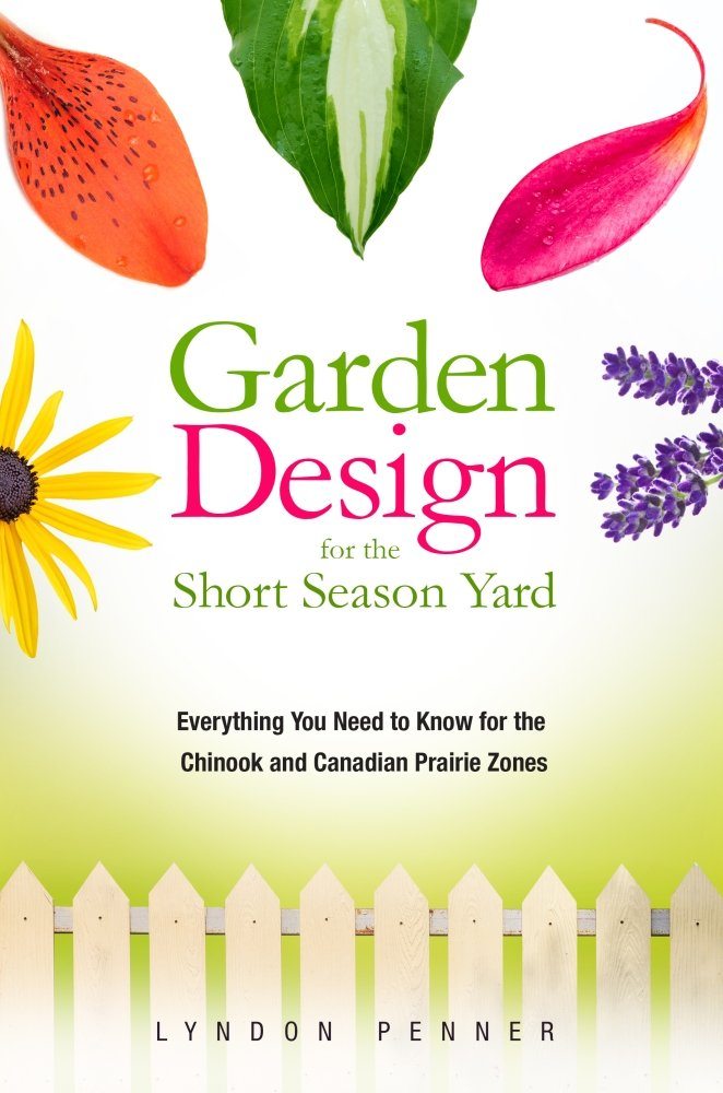 Garden Design for the Short Season Yard: Everything You Need to Know for the Chinook and Canadian Prairie Zones