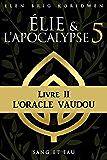 SANG ET EAU: LIVRE II : L'ORACLE VAUDOU (ÉLIE ET L'APOCALYPSE t. 5)