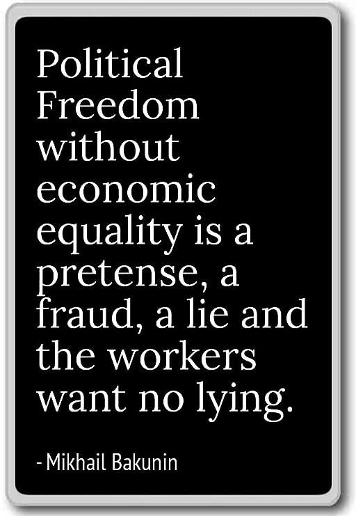 La libertad política sin igualdad económica... - Mikhail Bakunin ...