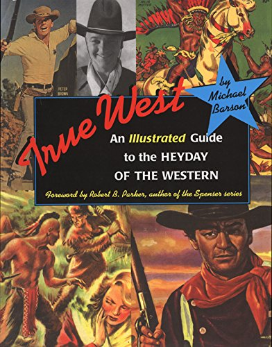 True West: An Illustrated Guide to the Heyday of the Western (Film Western)