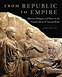 img - for From Republic to Empire: Rhetoric, Religion, and Power in the Visual Culture of Ancient Rome (Oklahoma Series in Classical Culture Series) book / textbook / text book