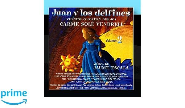 Juan y los delfines - Carme Sole Vendrell Vol. 2 (Musica de ...