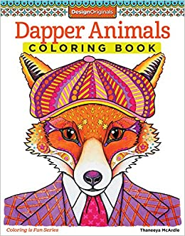 Amazon Dapper Animals Coloring Book Is Fun Design Originals 9781574219586 Thaneeya McArdle Books