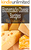 Homemade Cheese Recipes: The Ultimate Guide