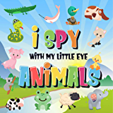 I Spy With My Little Eye - Animals: Can You Spot the Animal That Starts With...?   A Really Fun Search and Find Game for Kids 2-4! (I Spy Books for Kids 2-4 Book 2)