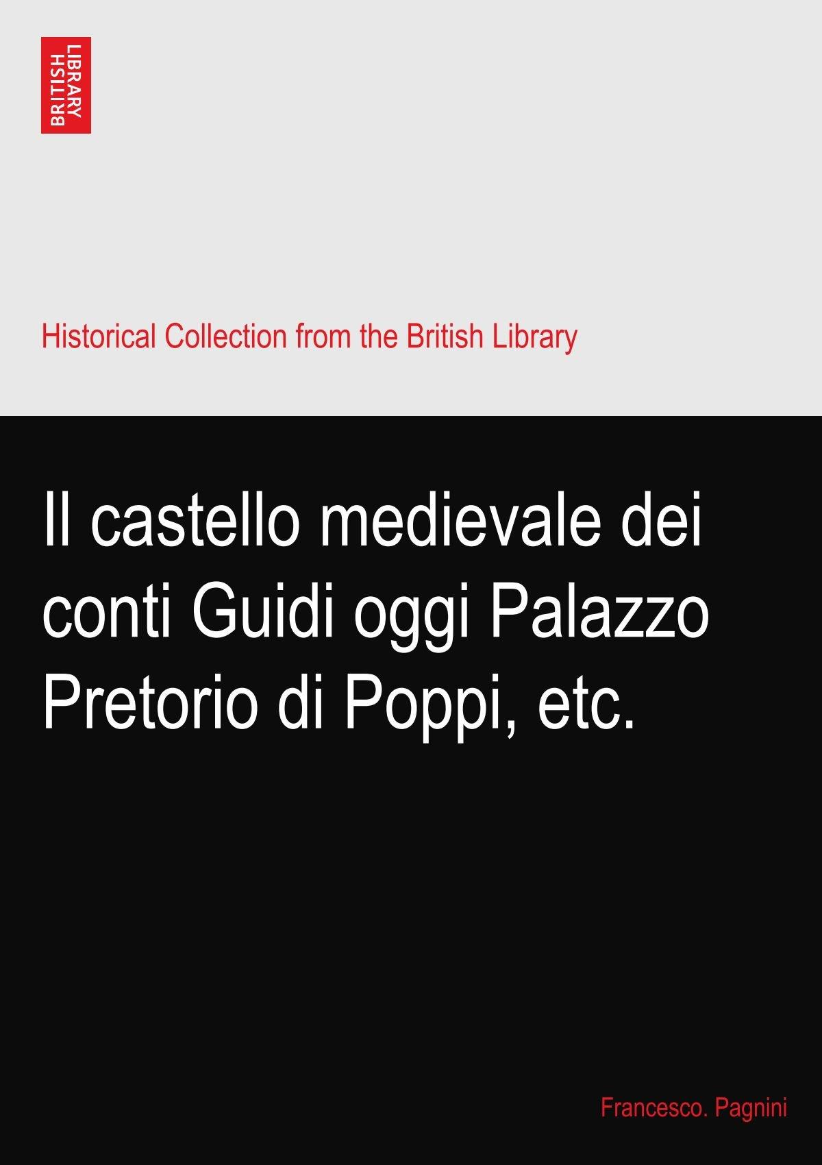 Download Il castello medievale dei conti Guidi oggi Palazzo Pretorio di Poppi, etc. (Italian Edition) pdf epub