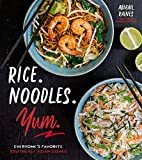 Rice. Noodles. Yum.: Everyone s Favorite Southeast Asian Dishes