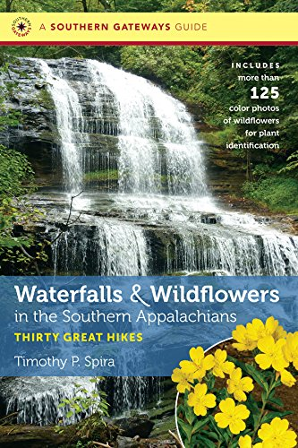 Waterfalls and Wildflowers in the Southern Appalachians: Thirty Great Hikes (Southern Gateways Guides)