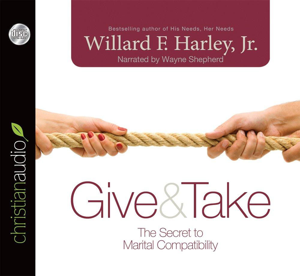 Give Take The Secret To Marital Compatibility Jr Willard F Harley Wayne Shepherd 9781610457699 Amazon Books