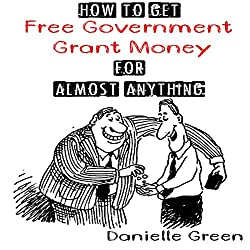 How to Get Free Government Grant Money for Almost Anything