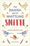 Snitte: The Danish Art of Whittling: Beautiful Wooden Birds to Make