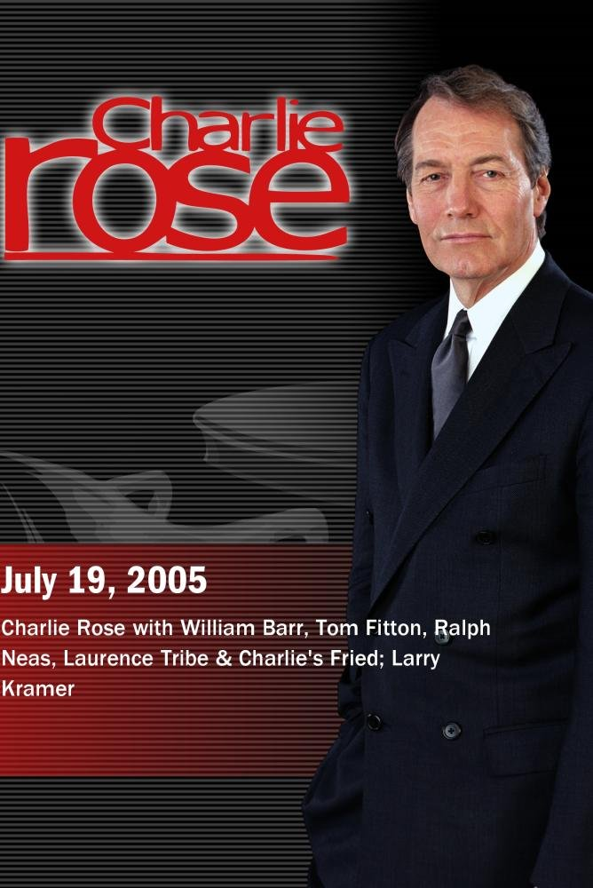 Charlie Rose with William Barr, Tom Fitton, Ralph Neas, Laurence Tribe & Charlie's Fried; Larry Kramer (July 19, 2005)