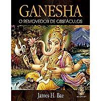Ganesha. O Removedor de Obstáculos