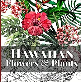 Hawaiian Flowers Plants Relaxing Coloring Therapy For Adults Island Color Volume 1 Dorothy Pfaff Frankie Bow 9781943476275 Amazon Books