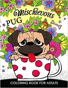 Amazon.com: Mischievous Pug Coloring Book for Adults: Doodle ...
