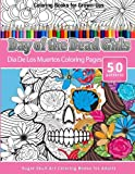 Coloring Books for Grown-Ups Day of the Dead Girls: Dia De Los Muertos Coloring Pages (Sugar Skull Art Coloring Books for Adults): Volume 3 (Day of the Dead Coloring Books)