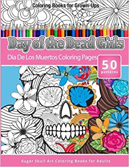coloring books for grown ups day of the dead girls dia de los muertos coloring pages sugar skull art coloring books for adults day of the dead coloring