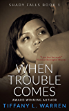 When Trouble Comes: Shady Falls Book 1