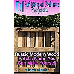 DIY Wood Pallets Projects: Rustic Modern Wood Pallets Items You Can Make Yourself