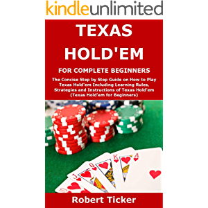 TEXAS HOLD'EM FOR COMPLETE BEGINNERS: The Concise Step by Step Guide on How to Play Texas Hold'em Including Learning…