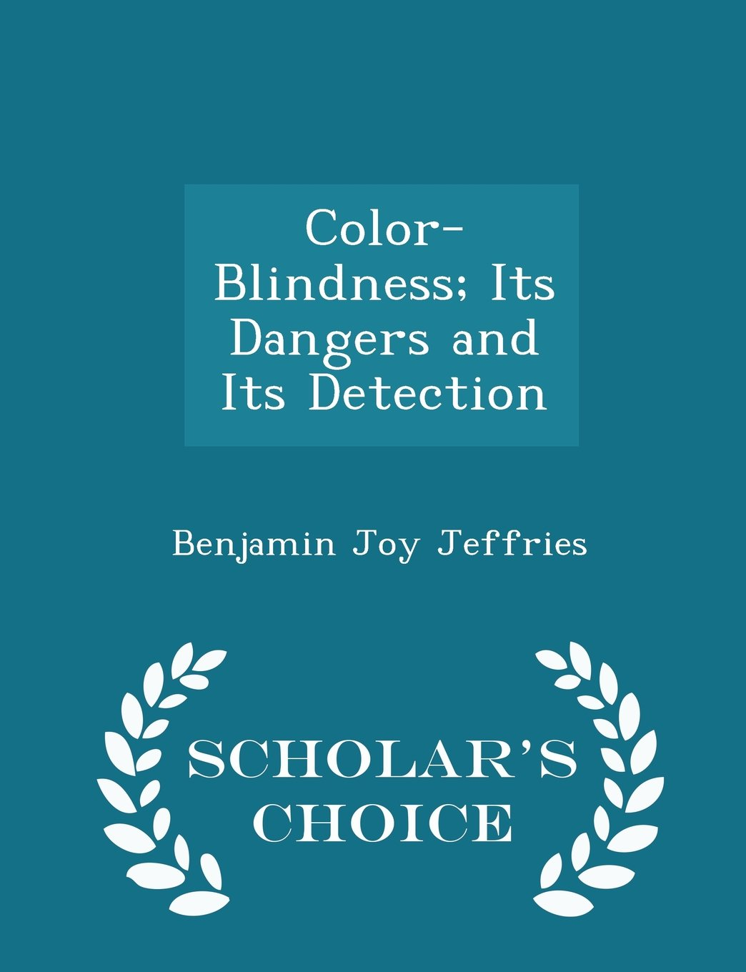 Color-Blindness; Its Dangers and Its Detection - Scholar's Choice Edition PDF