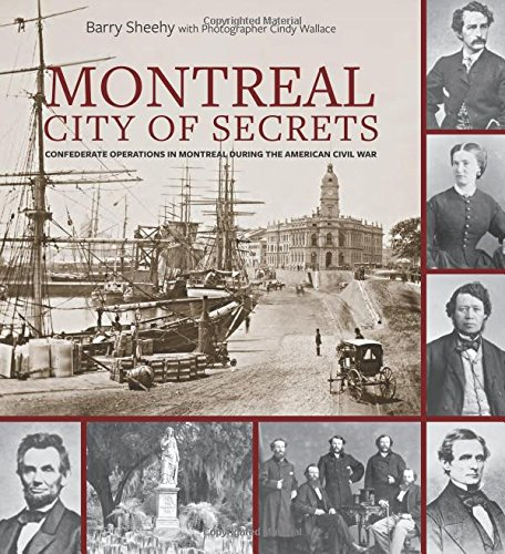Montreal, City of Secrets: Confederate Operations in Montreal During the American Civil War (National Museum Of The Civil War Soldier)