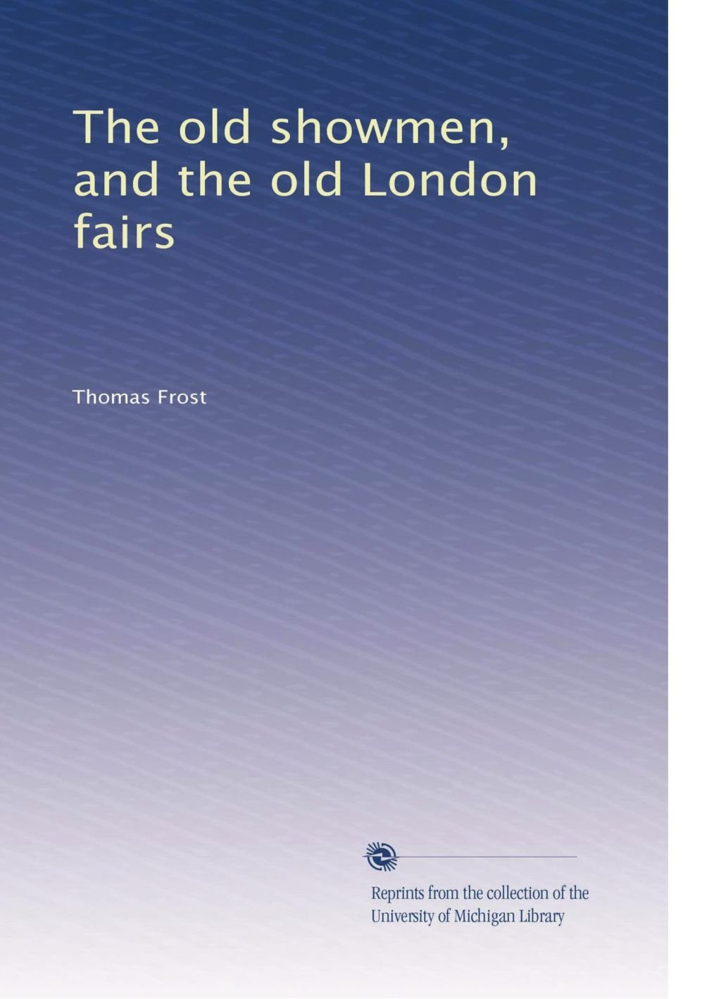 Download The old showmen, and the old London fairs pdf epub