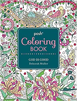 amazoncom posh adult coloring book god is good posh coloring books 9781449478001 deborah muller books - Amazon Adult Coloring Books