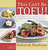 : This Can't Be Tofu!: 75 Recipes to Cook Something You Never Thought You Would--and Love Every Bite