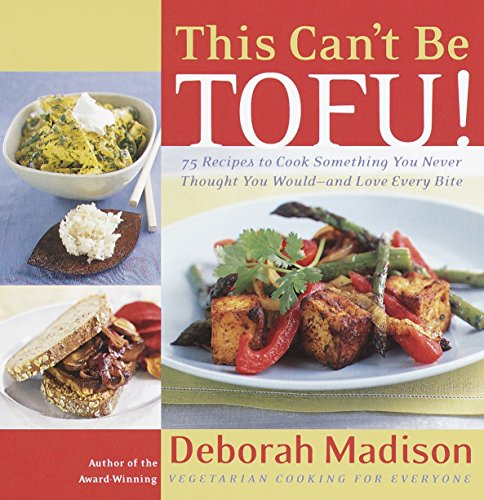 This Can't Be Tofu!: 75 Recipes to Cook Something You Never Thought You Would--and Love Every Bite (Every Love Bite)