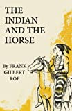 The Indian and the Horse (Volume 41) (The Civilization of the American Indian Series)