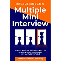 BeMo's Ultimate Guide to Multiple Mini Interview: How to Increase Your MMI Score by 27% without Memorizing any Sample…