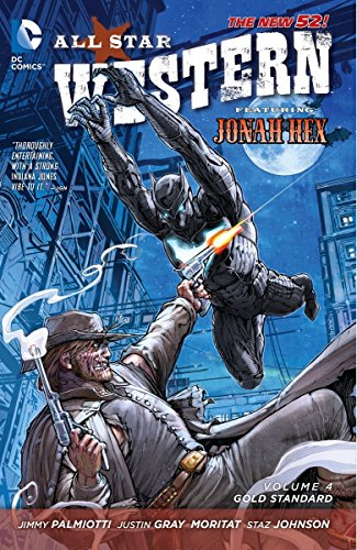 All Star Western Vol. 4: Gold Standard (The New 52): Featuring Jonah Hex