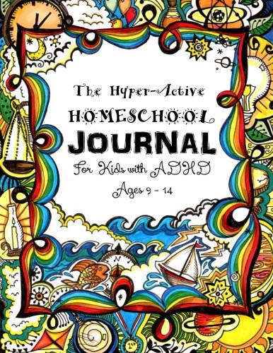 The Hyper-Active Homeschool Journal: For Kids with ADHD - Ages 7 to 14