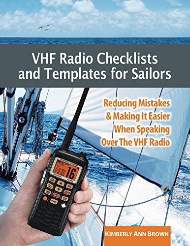 VHF Radio Checklists and Templates for Sailors: Reducing mistakes & making it easier when speaking over the VHF radio ()