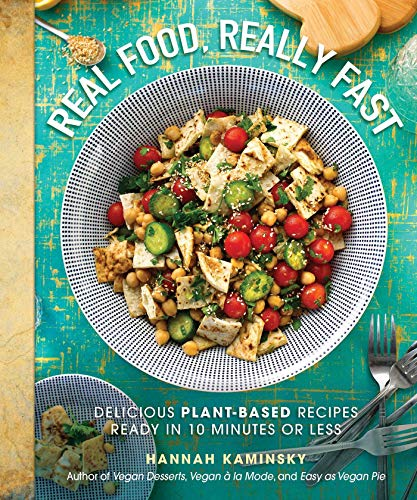 Real Food, Really Fast: Delicious Plant-Based Recipes Ready in 10 Minutes or Less (Best Vegan Junk Food)